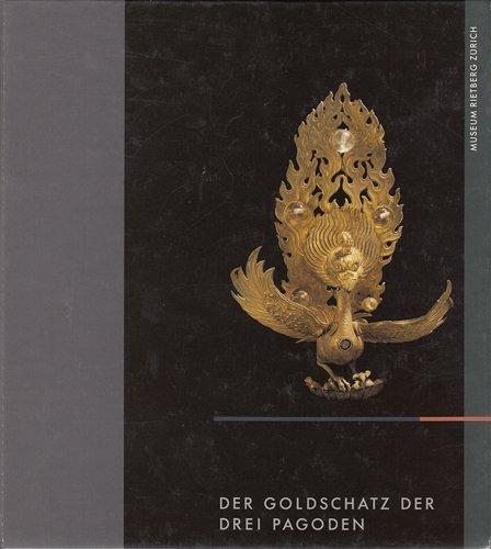 9783907070369: Der Goldschatz der drei Pagoden: Buddhistische Kunst des Nanzhao- und Dali-Königreichs in Yunnan, China[Ausstelling], Museum Rietburg Zürich,1991