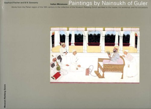 Paintings by Nainsukh of Guler: Works from the Pahari Region of the 18th Century in the Collection of the Museum Rietberg Zurich Ascribed to the Master, His Workshop, and His Successors (9783907070895) by B. N. Goswamy; Eberhard Fischer