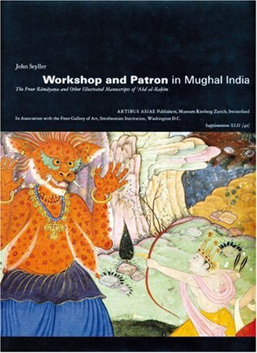 9783907070901: Workshop and Patron in Mughal India: The Freer Ramayana and Other Illustrated Manuscripts of 'Abd al-Rahim (Artibus Asiae Supplementum 42, Rietberg Museum)