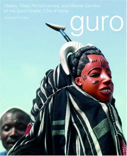 9783907077252: Masks, Mask Performances, and Master Carvers of the Guro People, Cote D'Ivoire (Reitberg Museum, Zurich)