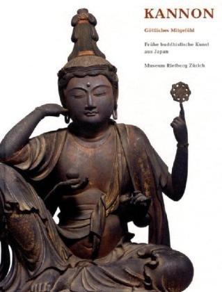9783907077290: Kannon - Göttliches Mitgefühl: Frühe buddhistische Kunst aus Japan