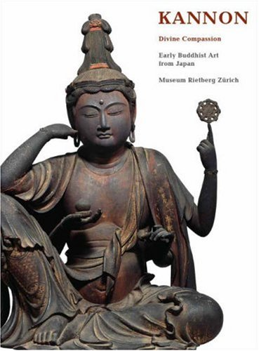 9783907077306: Kannon--Divine Compassion: Early Buddhist Art from Japan (Reitberg Museum, Zurich)
