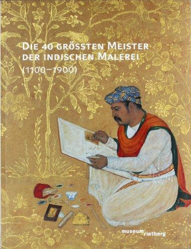 Die 40 grössten Meister der indischen Malerei (1100-1900): Die 40 grössten Meister der indischen Malerei