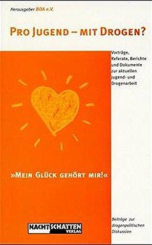 Pro Jugend - mit Drogen? Vorträge, Referate,: BOA e.V. (Hrsg.)