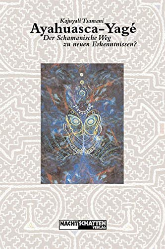 9783907080887: Ayahuasca-Yagé: Der schamanische Weg zu neuen Erkenntnissen