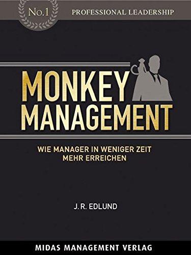 Monkey Management: Wie Manager in weniger Zeit mehr erreichen - Jan R. Edlund