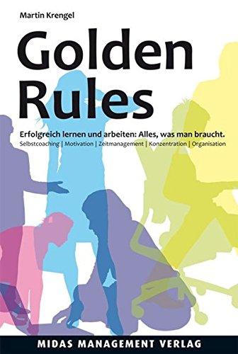9783907100486: Golden Rules: Erfolgreich lernen und arbeiten: Alles, was man braucht. Selbstcoaching. Motivation. Zeitmanagement. Konzentration. Organisation
