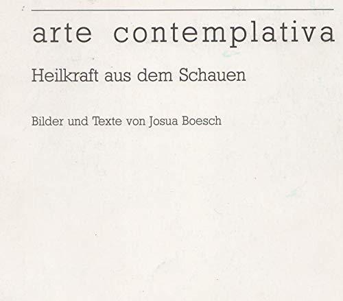 Arte contemplativa. Von der Heilkraft aus dem: Josua Boesch
