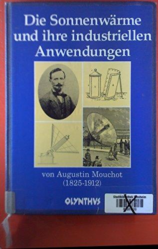 Die Sonnenwärme und ihre industriellen Anwendungen. Aus: Mouchot, Augustin.
