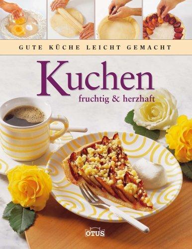 9783907200759: Kuchen fruchtig & herzhaft - Gute Küche leicht gemacht
