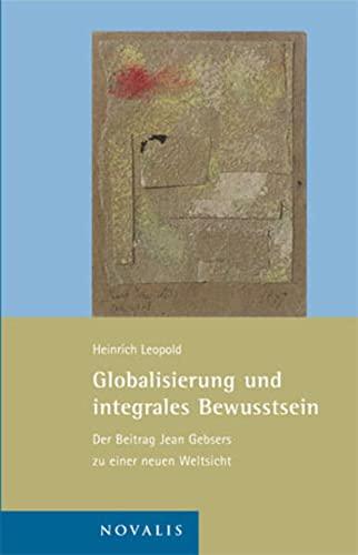 9783907260456: Globalisierung und integrales Bewusstsein: Der Beitrag Jean Gebsers zu einer neuen Weltsicht