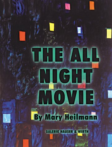 Mary Heilmann: The All Night Movie: Heilmann, Mary, Koether, Jutta