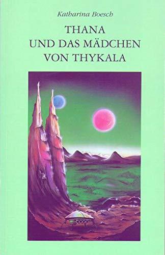 9783907504048: Thána und das Mädchen von Thykala (Livre en allemand)