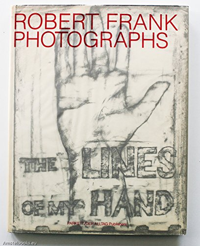 9783907509043: Robert Frank Photographs: The Lines of My Hand