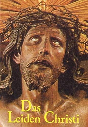 9783907523087: Das Leiden Christi: Gebete zu unserem Herrn Jesus Christus in seinem Leiden