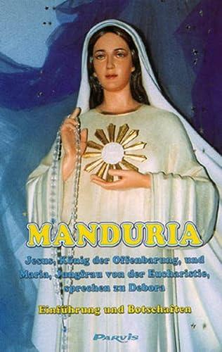 9783907525388: Manduria: Jesus, König der Offenbarung, und Maria, Jungfrau von der Eucharistie, sprechen zu Debora. Einführung und Botschaften