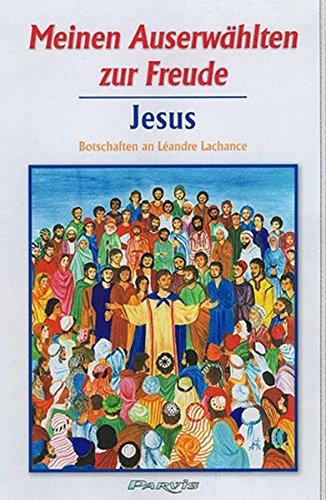 9783907525395: Meinen Auserwählten zur Freude - Band 1: Botschaften Jesu an Léandre Lachance