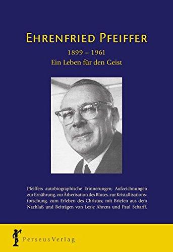 Ein Leben fur den Geist: Ehrenfried Pfeiffer (1899-1916) : Pfeiffers autobiographische Erinnerungen, Aufzeichnungen zur Atherforschung und ... aus dem Nachlass (German Edition) (3907564316) by Ehrenfried Pfeiffer