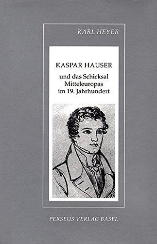 9783907564332: Kaspar Hauser und das Schicksal Mitteleuropas im 19. Jahrhundert (Beitr�ge zur Geschichte des Abendlandes)
