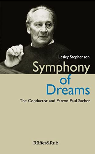 9783907625101: Symphony of Dreams: The Conductor and Patron Paul Sacher