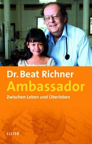 Ambassador: Zwischen Leben und ?berleben [Gebundene Ausgabe] by Beat Richner: n/a