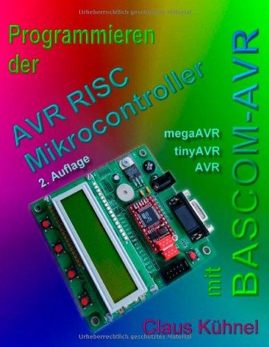 Programmieren der AVR RISC Mikrocontroller mit BASCOM-AVR: Kühnel, Claus