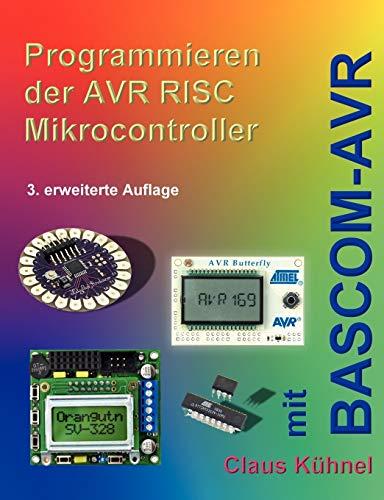 Programmieren der AVR RISC Microcontroller mit BASCOM-AVR: Kühnel, Claus