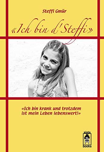 9783907860113: Ich bin d'Steffi: Ich bin krank, und trotzdem ist mein Leben lebenswert!