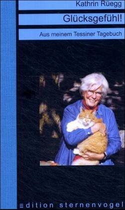 Glücksgefühl Aus meinem Tessiner Tagebuch: Rüegg, Kathrin: