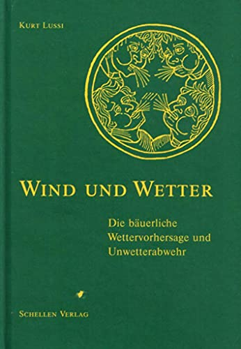 9783907921104: Wind und Wetter. Die bäuerliche Wettervorhersage und Unwetterabwehr