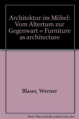 Furniture As Architecture: From Antiquity To The Present / Architektur Im Mobel: Vom Altertum Zur ...