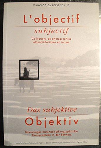 L' objectiv subjectif. collections de photographies ethno-historiques en Suisse = Das ...