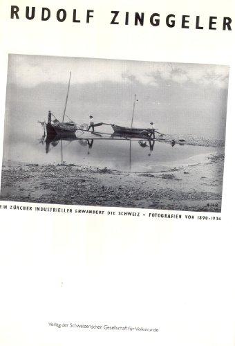 9783908122333: Rudolf Zinggeler: Fotografien von 1890-1936 : ein Zürcher Industrieller erwandert die Schweiz (German Edition)