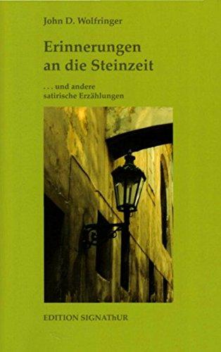 Erinnerungen an die Steinzeit: Satirische Erzählungen: Wolfringer, John D.