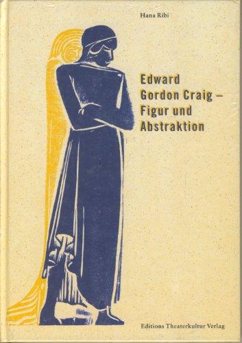 Edward Gordon Craig-- Figur Und Abstraktion: Craigs: Ribi, Hana;Bibliotheque Nationale