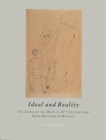 Ideal and Reality: The Image of the Body In 20th-Century Art from Bonnard to Warhol