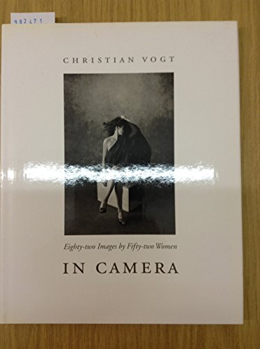 Christian Vogt in Camera: Eighty-Two Images by Fifty-Two Women
