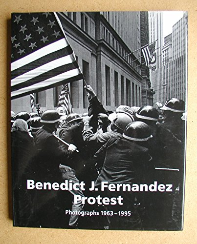 Protest: Photographs 1963-1995: Fernandez, Benedict J.