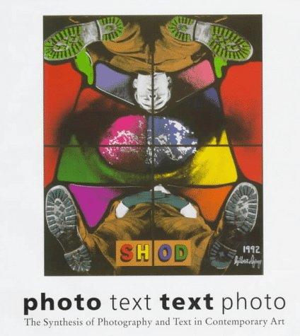 Photo Text Text Photo: The Synthesis of Photography and Text in Contemporary Art