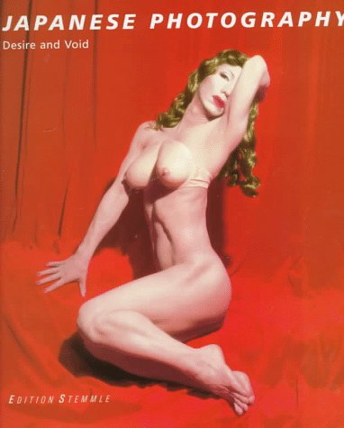 Japanese Photography: Desire and Void: Editor-Peter Weiermair; Editor-Gerald Matt