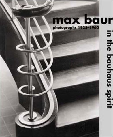 Max Baur : in the bauhaus spirit ; photographs 1925-1960.; edited by Stephan Steins ; essay by Wi...