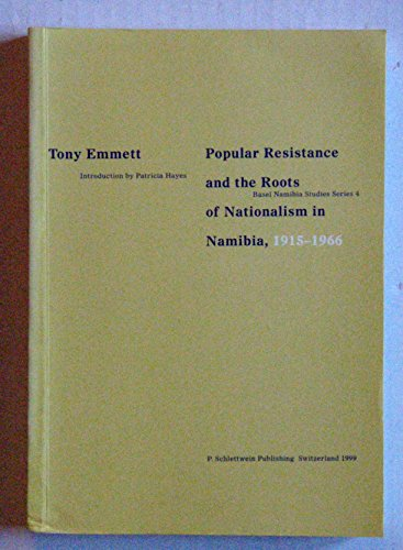 9783908193036: Popular resistance and the roots of nationalism in Namibia, 1915-1966 (Basel Namibia studies series)
