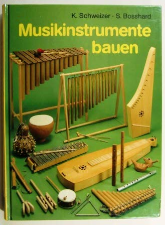 Musikinstrumente bauen: Kurt,Bosshard, Susanne Schweizer