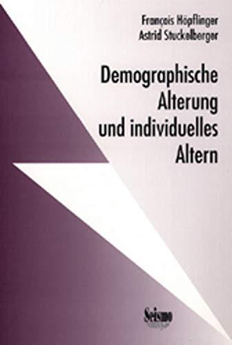 Demographische Alterung und individuelles Altern. Ergebnisse aus: François Höpflinger; Astrid