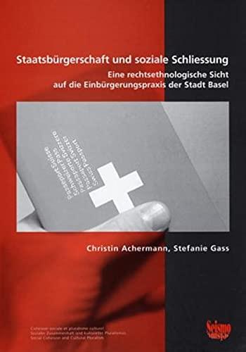 9783908239970: Staatsbürgerschaft und soziale Schliessung. Eine rechtsethnologische Sicht auf die Einbürgerungspraxis der Stadt Basel: Eine rechtsethnologische Sicht auf die Einbürgerungspraxis der Stadt Basel