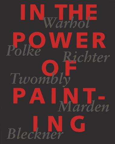 9783908247272: In the Power of Painting: Warhol, Polke, Richter, Twombly, Marden, Bleckner