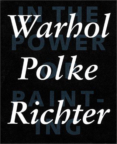 In the Power of Painting 1: Warhol,: Sigmar Polke, Gerhard