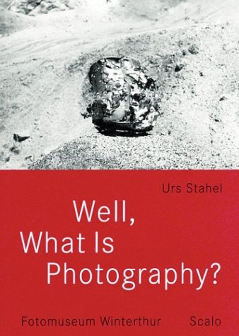 Well, What Is Photography: A Lecture on: Stahel, Urs; Eggleston,