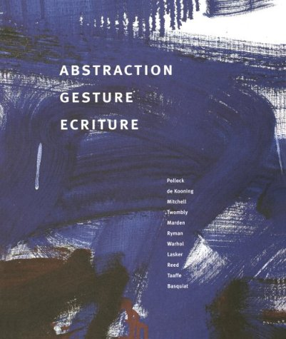 Abstraction Gesture Ecriture: Painting from the Daros: Bois, Yve-Alain, Juncosa,