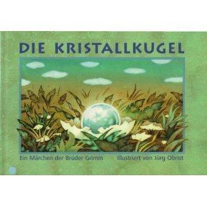 9783908368021: Die Kristallkugel. Ein Märchen der Brüder Grimm. Vollständige textgetreue Ausgabe. (Livre en allemand)